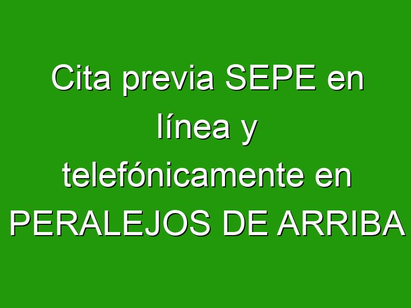 Cita previa SEPE en línea y telefónicamente en PERALEJOS DE ARRIBA