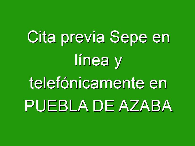 Cita previa Sepe en línea y telefónicamente en PUEBLA DE AZABA