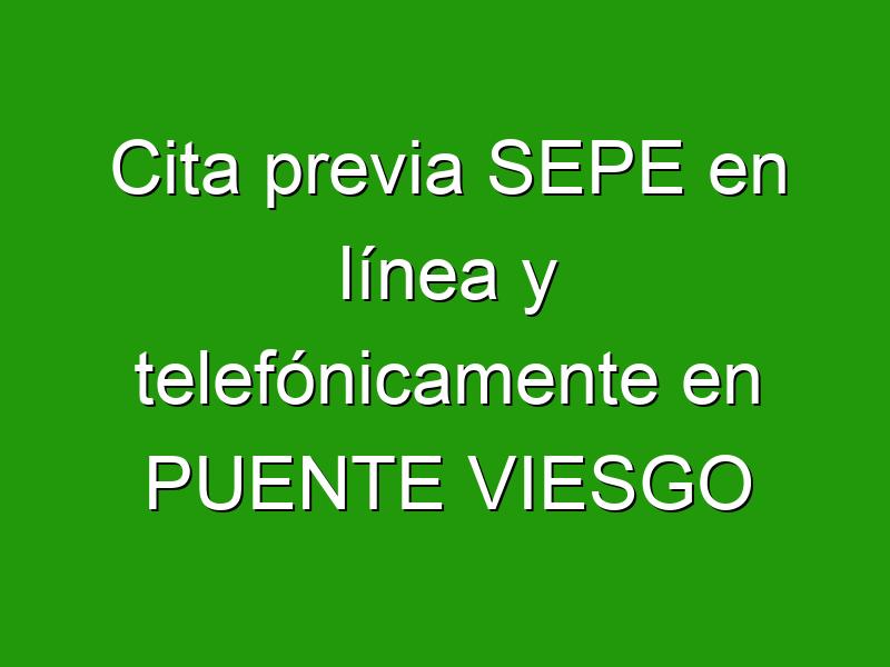 Cita previa SEPE en línea y telefónicamente en PUENTE VIESGO
