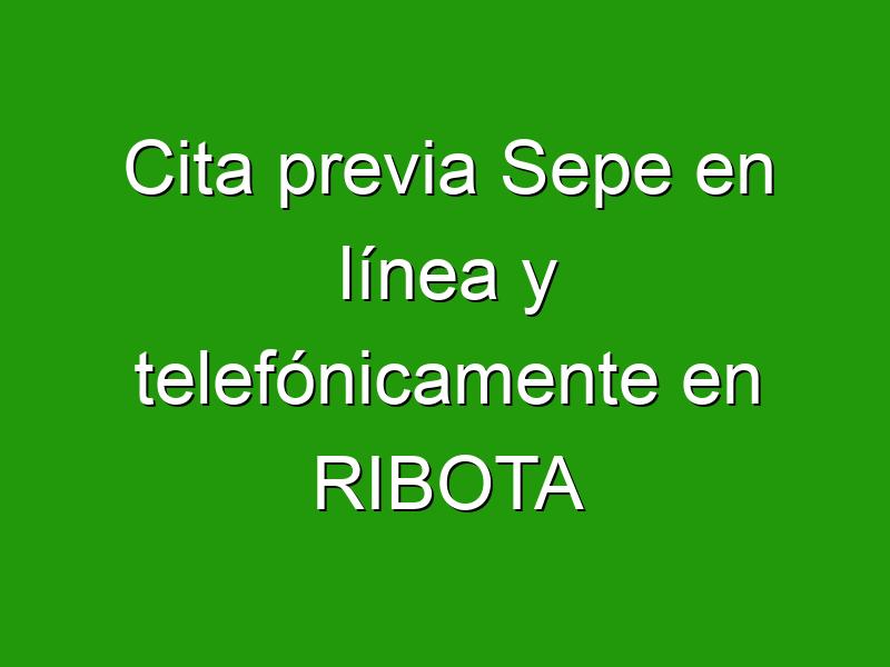 Cita previa Sepe en línea y telefónicamente en RIBOTA