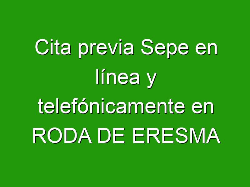Cita previa Sepe en línea y telefónicamente en RODA DE ERESMA