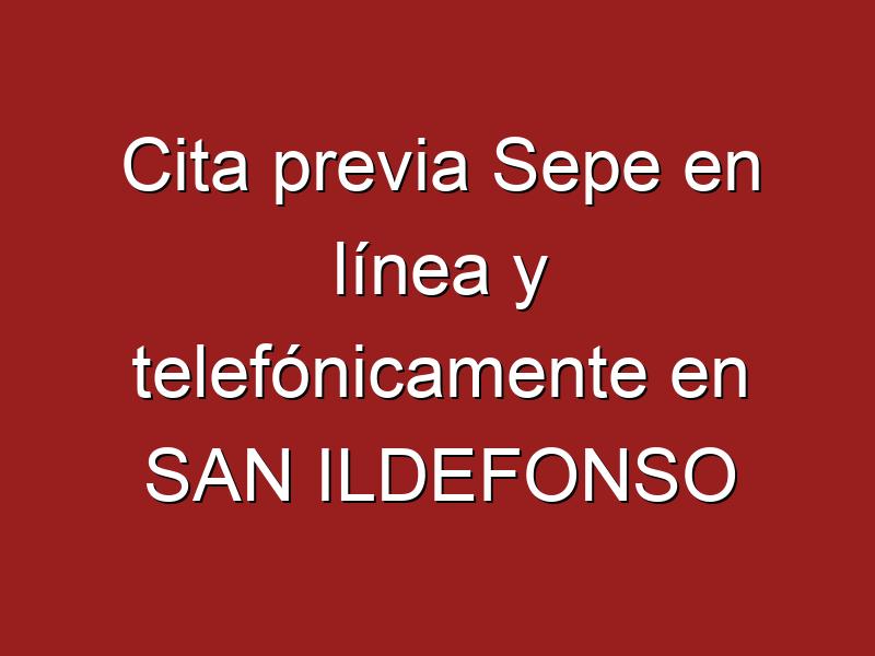 Cita previa Sepe en línea y telefónicamente en SAN ILDEFONSO