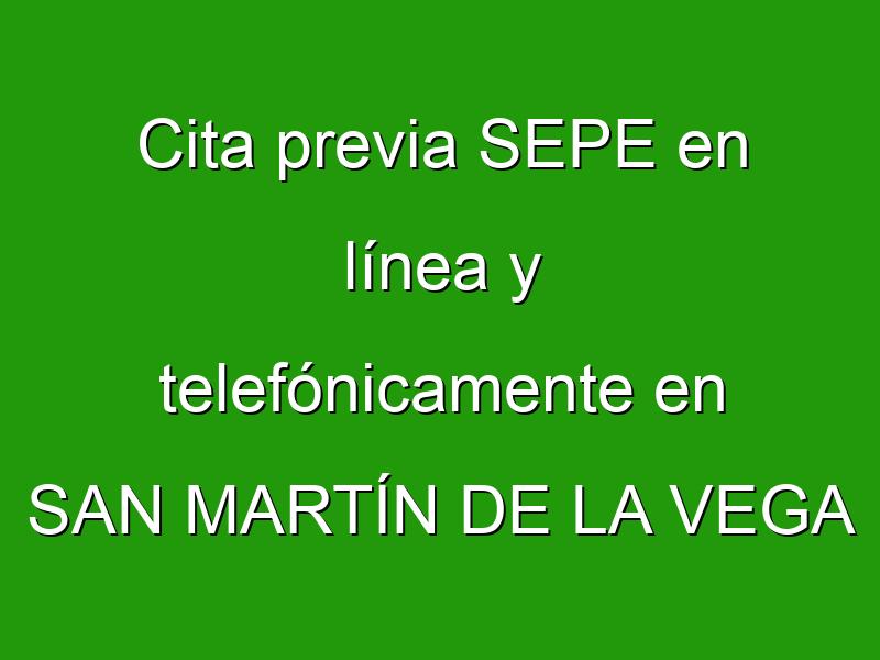 Cita previa SEPE en línea y telefónicamente en SAN MARTÍN DE LA VEGA