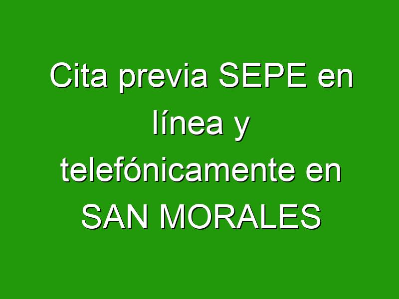 Cita previa SEPE en línea y telefónicamente en SAN MORALES