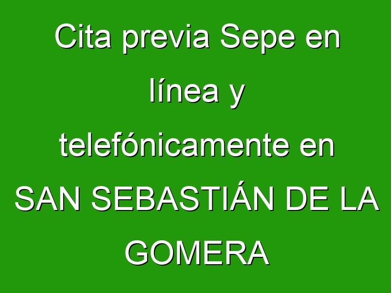 Cita previa Sepe en línea y telefónicamente en SAN SEBASTIÁN DE LA GOMERA