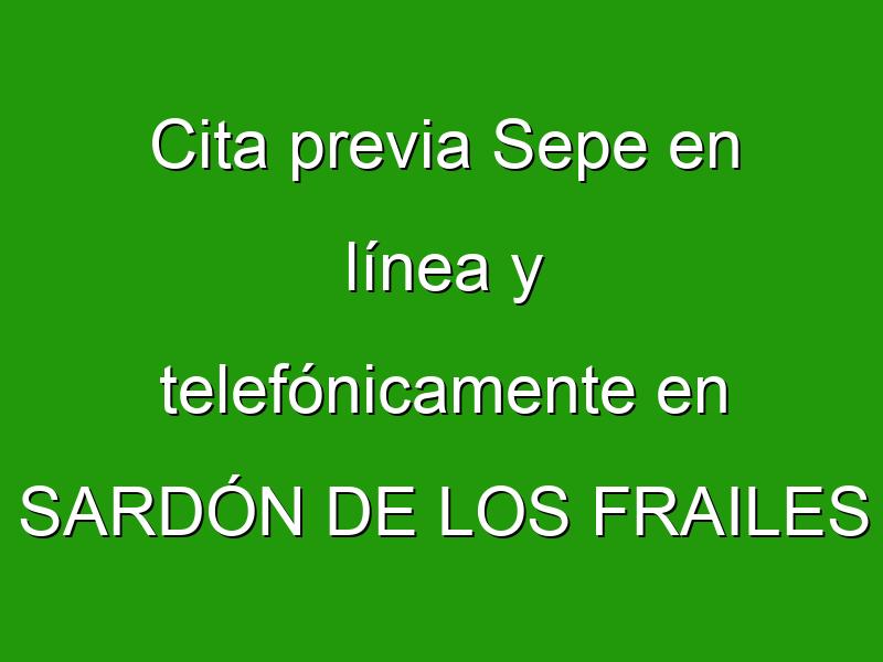 Cita previa Sepe en línea y telefónicamente en SARDÓN DE LOS FRAILES