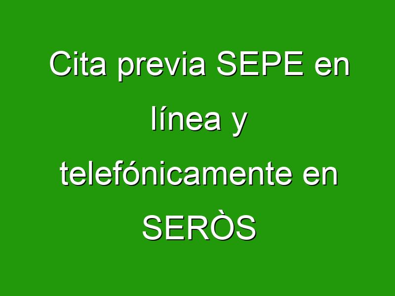 Cita previa SEPE en línea y telefónicamente en SERÒS