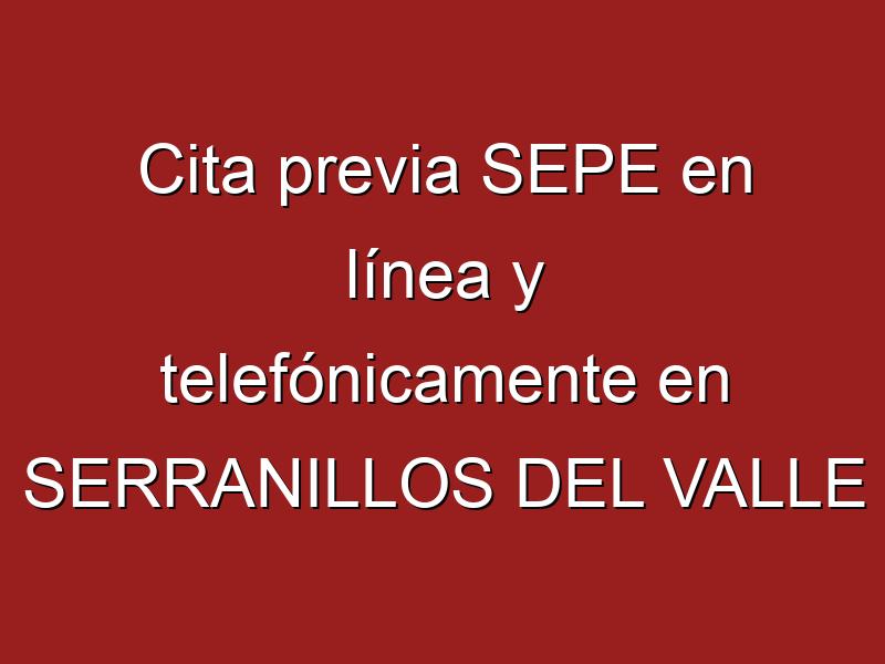 Cita previa SEPE en línea y telefónicamente en SERRANILLOS DEL VALLE