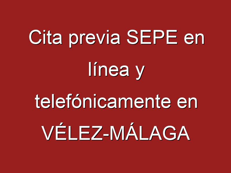 Cita previa SEPE en línea y telefónicamente en VÉLEZ-MÁLAGA