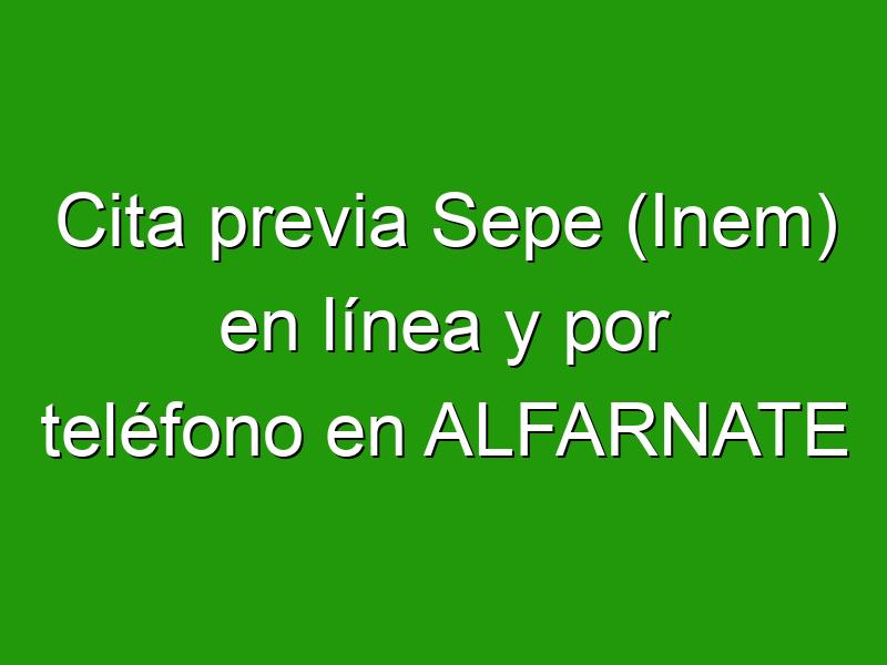 Cita previa Sepe (Inem) en línea y por teléfono en ALFARNATE