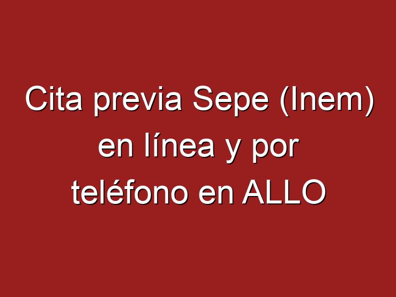 Cita previa Sepe (Inem) en línea y por teléfono en ALLO