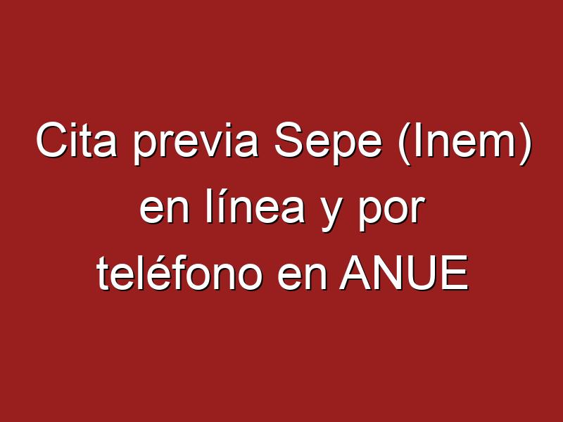 Cita previa Sepe (Inem) en línea y por teléfono en ANUE