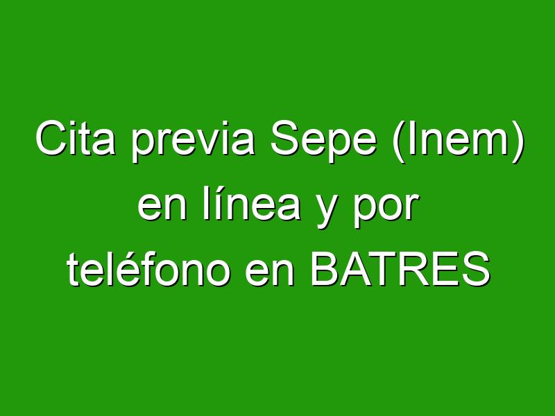 Cita previa Sepe (Inem) en línea y por teléfono en BATRES