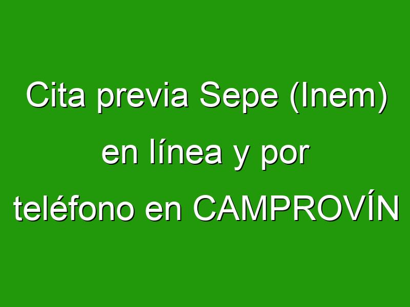Cita previa Sepe (Inem) en línea y por teléfono en CAMPROVÍN