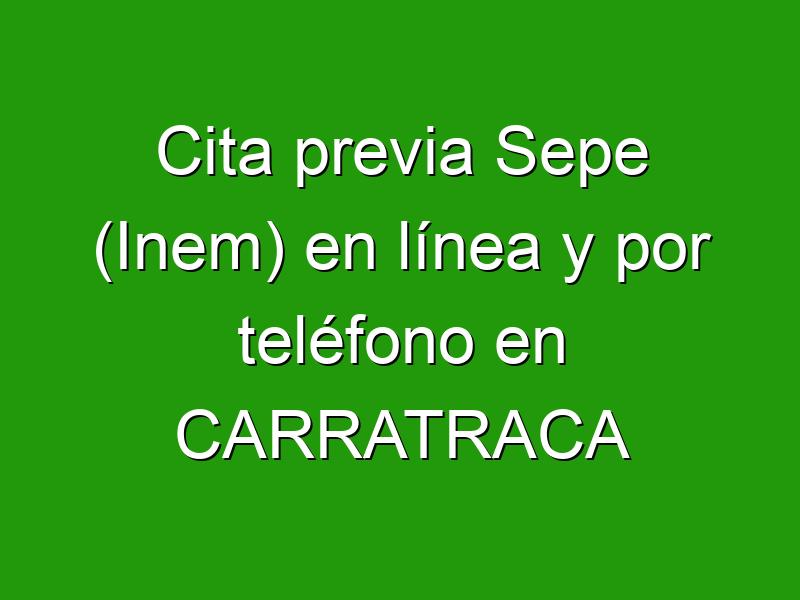 Cita previa Sepe (Inem) en línea y por teléfono en CARRATRACA