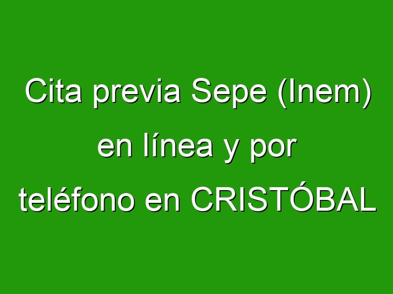 Cita previa Sepe (Inem) en línea y por teléfono en CRISTÓBAL