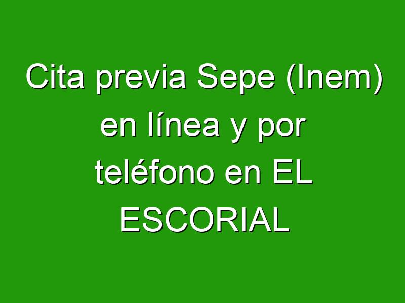Cita previa Sepe (Inem) en línea y por teléfono en EL ESCORIAL
