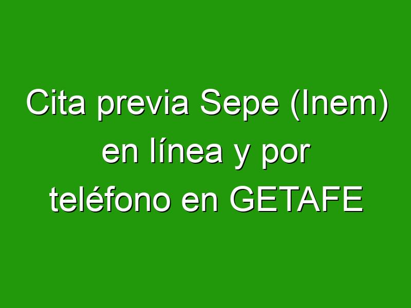 Cita previa Sepe (Inem) en línea y por teléfono en GETAFE