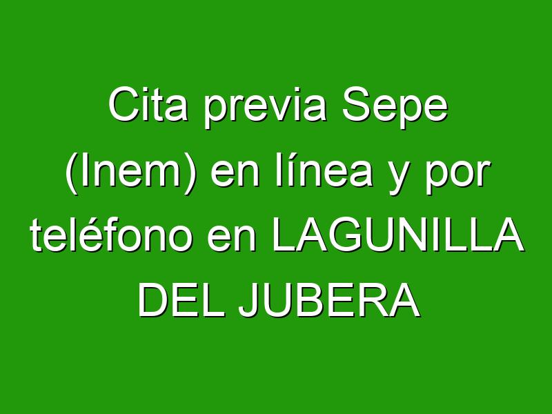 Cita previa Sepe (Inem) en línea y por teléfono en LAGUNILLA DEL JUBERA