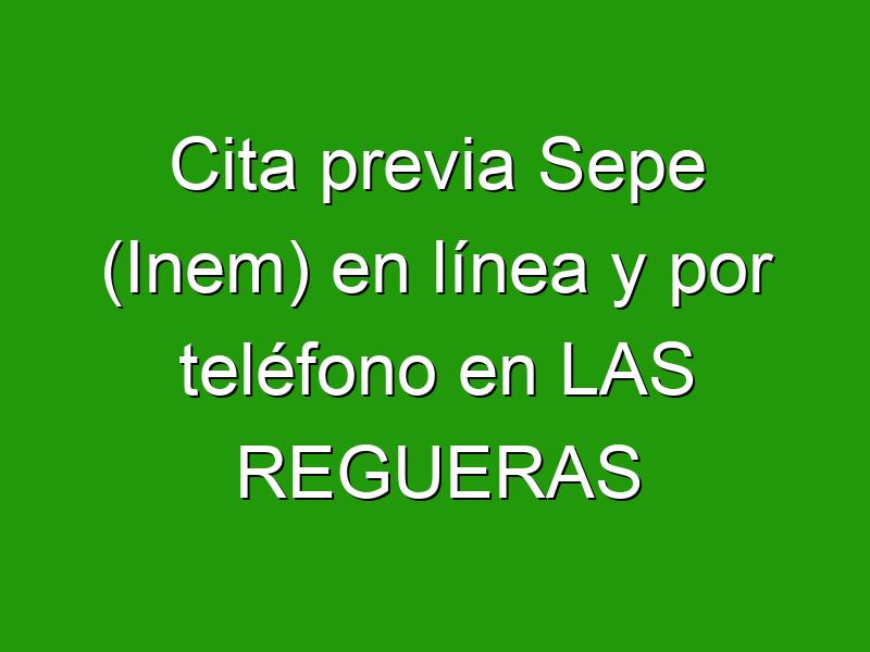 Cita previa Sepe (Inem) en línea y por teléfono en LAS REGUERAS
