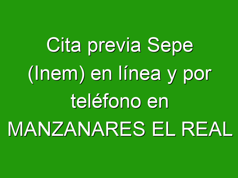 Cita previa Sepe (Inem) en línea y por teléfono en MANZANARES EL REAL