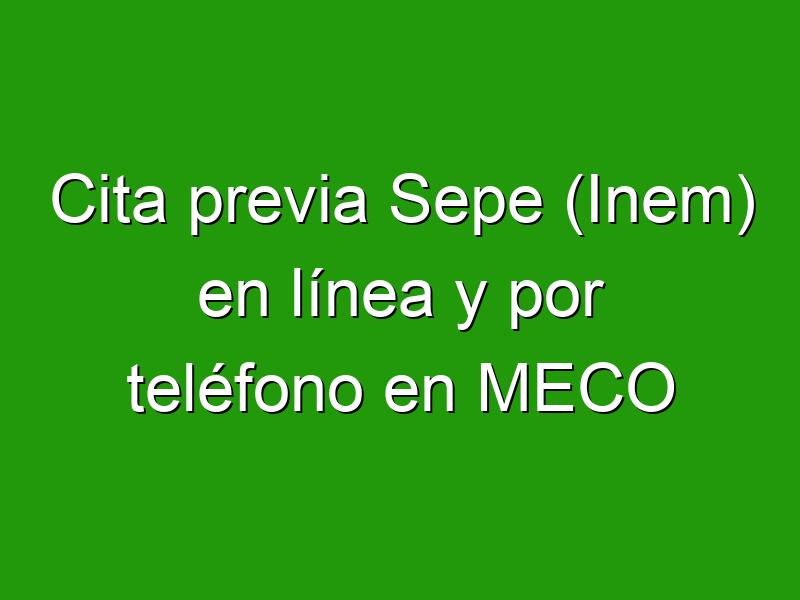 Cita previa Sepe (Inem) en línea y por teléfono en MECO