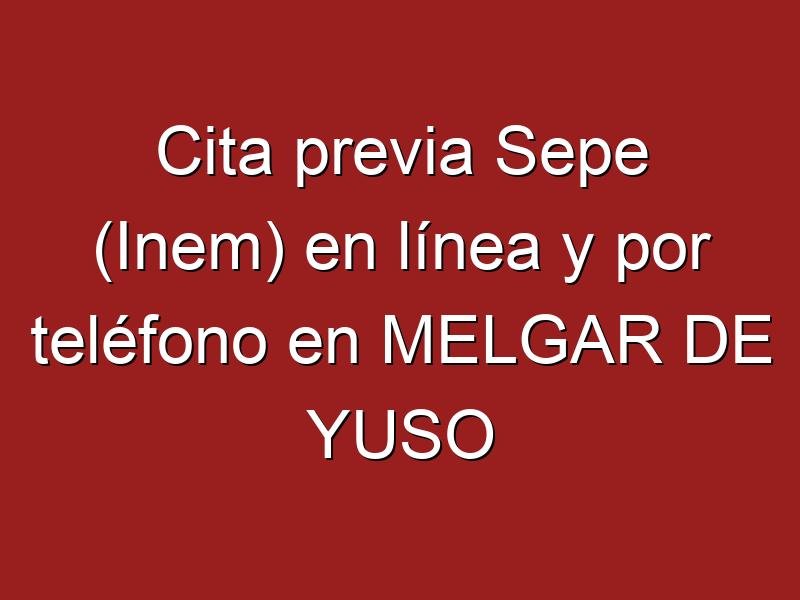 Cita previa Sepe (Inem) en línea y por teléfono en MELGAR DE YUSO