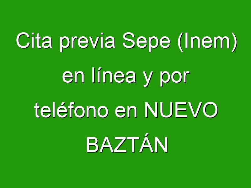 Cita previa Sepe (Inem) en línea y por teléfono en NUEVO BAZTÁN