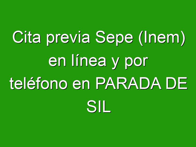 Cita previa Sepe (Inem) en línea y por teléfono en PARADA DE SIL
