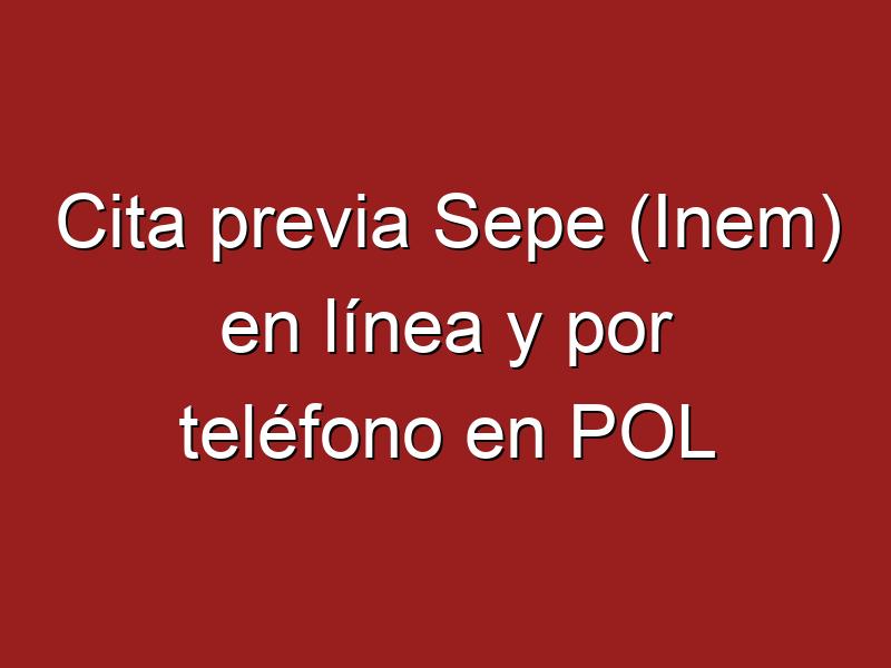 Cita previa Sepe (Inem) en línea y por teléfono en POL