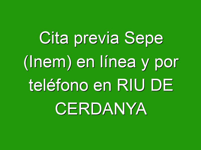 Cita previa Sepe (Inem) en línea y por teléfono en RIU DE CERDANYA