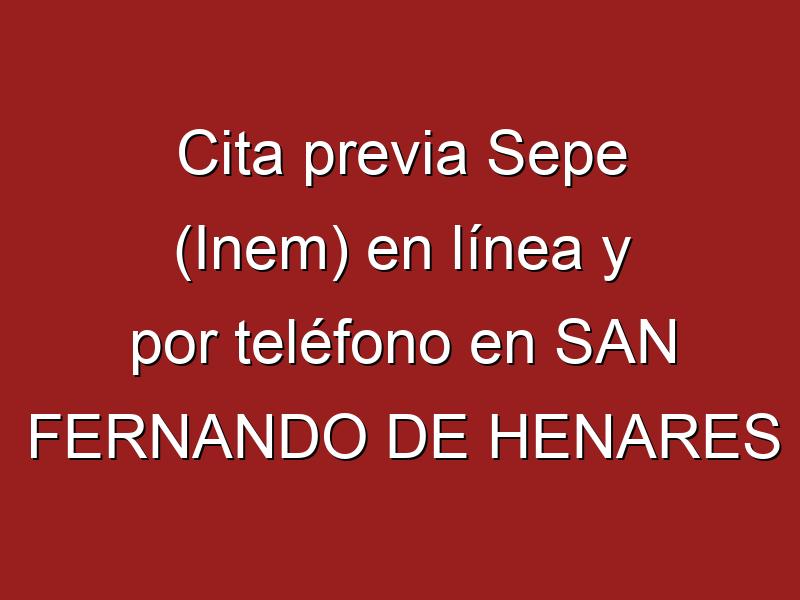 Cita previa Sepe (Inem) en línea y por teléfono en SAN FERNANDO DE HENARES