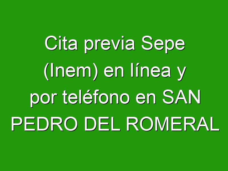 Cita previa Sepe (Inem) en línea y por teléfono en SAN PEDRO DEL ROMERAL