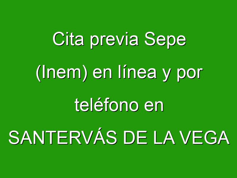 Cita previa Sepe (Inem) en línea y por teléfono en SANTERVÁS DE LA VEGA