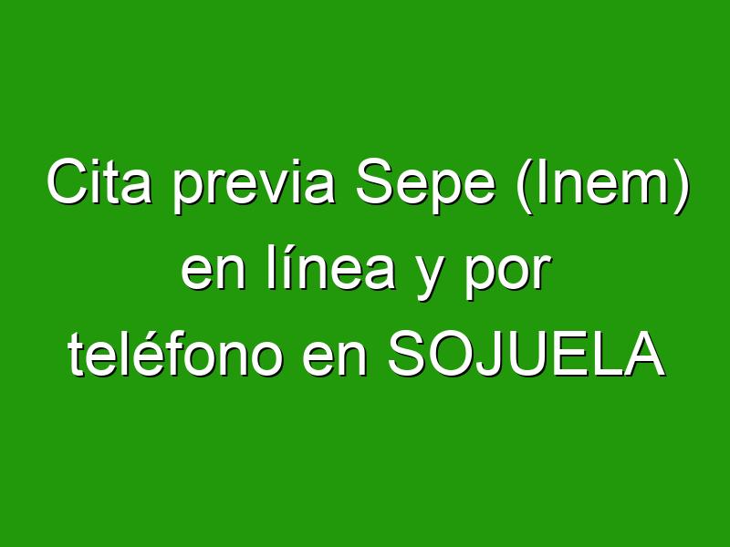 Cita previa Sepe (Inem) en línea y por teléfono en SOJUELA