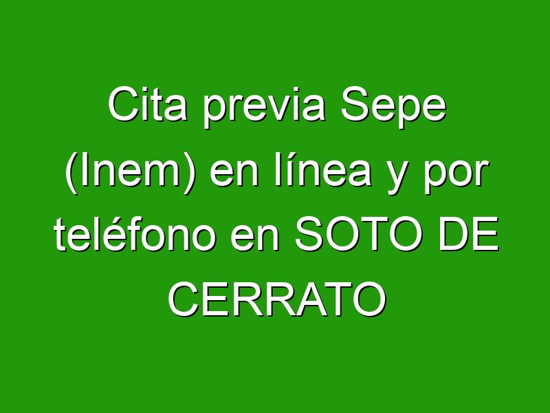 Cita previa Sepe (Inem) en línea y por teléfono en SOTO DE CERRATO