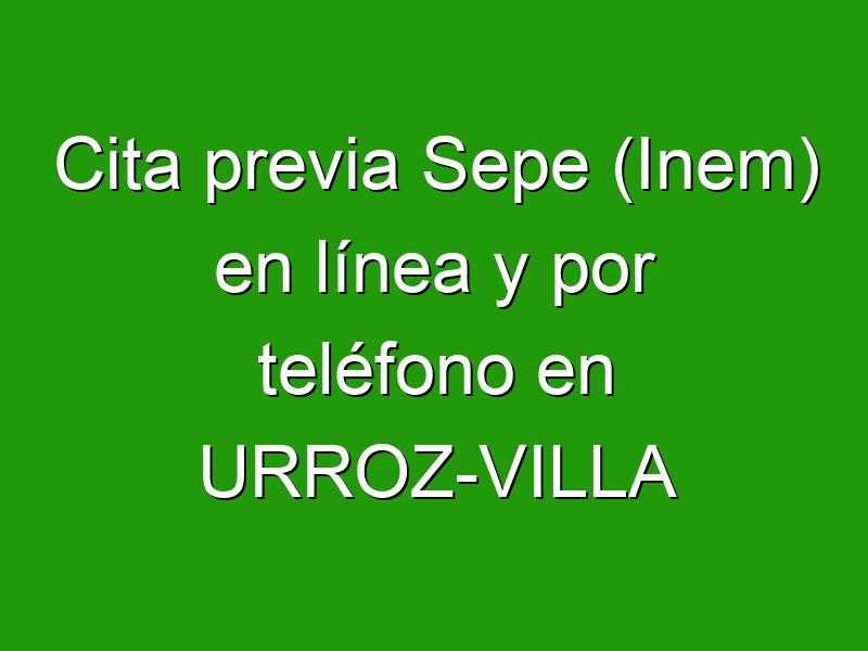 Cita previa Sepe (Inem) en línea y por teléfono en URROZ-VILLA