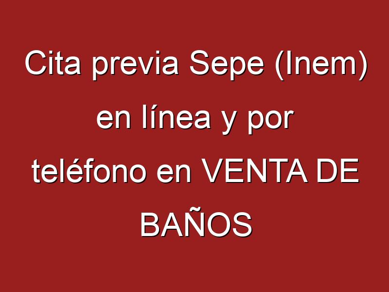 Cita previa Sepe (Inem) en línea y por teléfono en VENTA DE BAÑOS