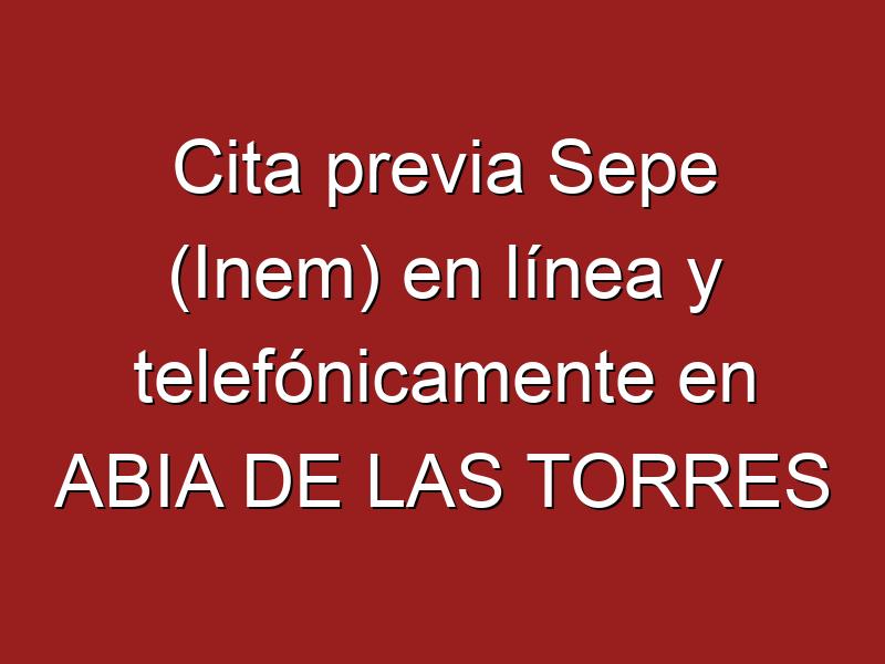 Cita previa Sepe (Inem) en línea y telefónicamente en ABIA DE LAS TORRES