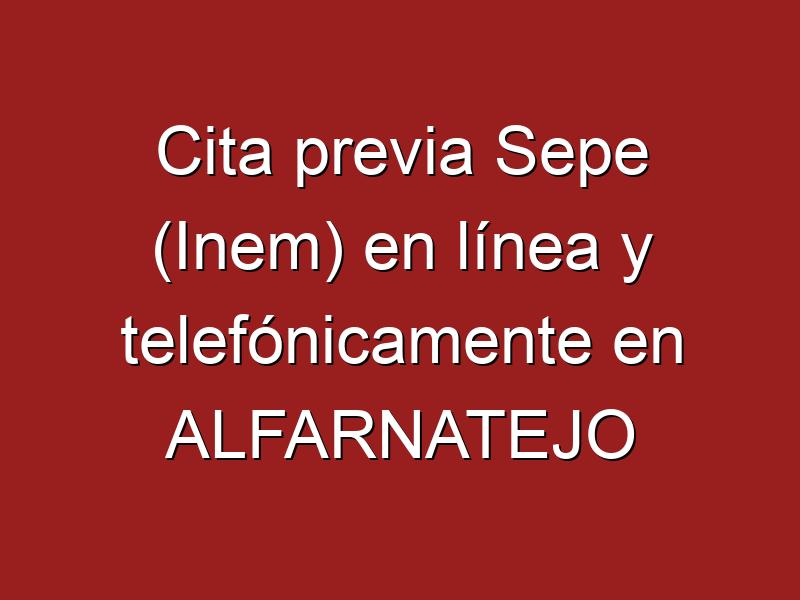 Cita previa Sepe (Inem) en línea y telefónicamente en ALFARNATEJO