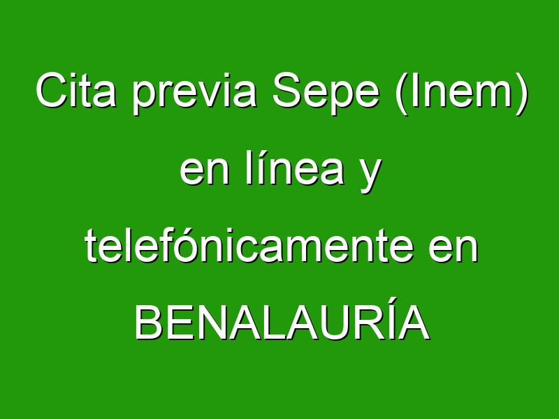 Cita previa Sepe (Inem) en línea y telefónicamente en BENALAURÍA
