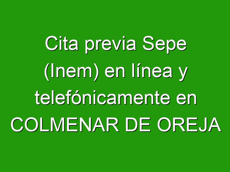 Cita previa Sepe (Inem) en línea y telefónicamente en COLMENAR DE OREJA