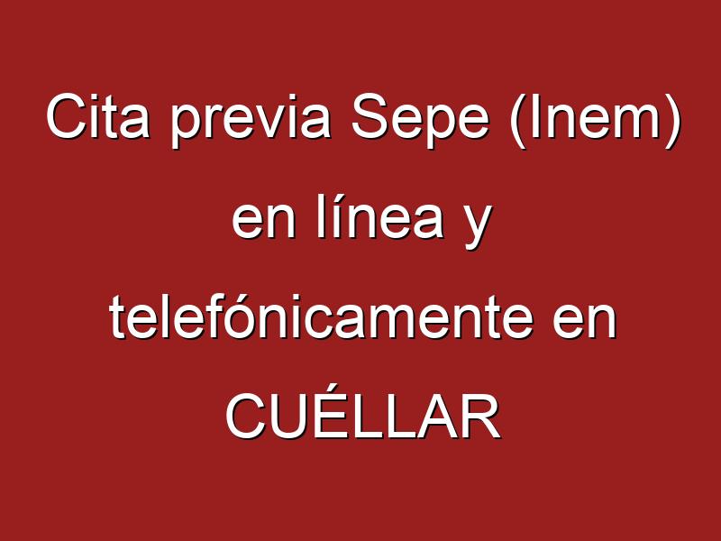 Cita previa Sepe (Inem) en línea y telefónicamente en CUÉLLAR