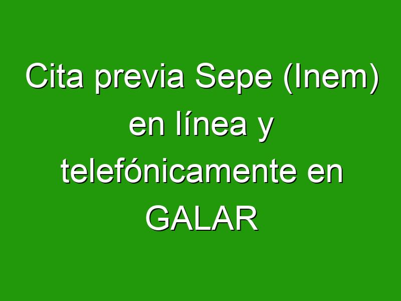 Cita previa Sepe (Inem) en línea y telefónicamente en GALAR