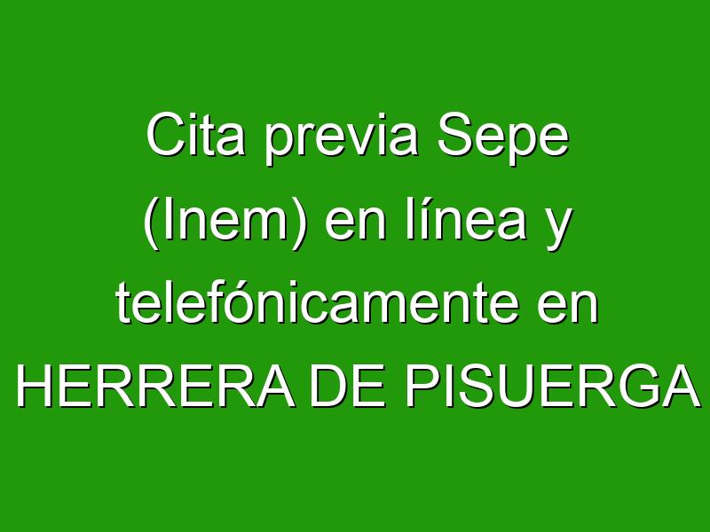 Cita previa Sepe (Inem) en línea y telefónicamente en HERRERA DE PISUERGA
