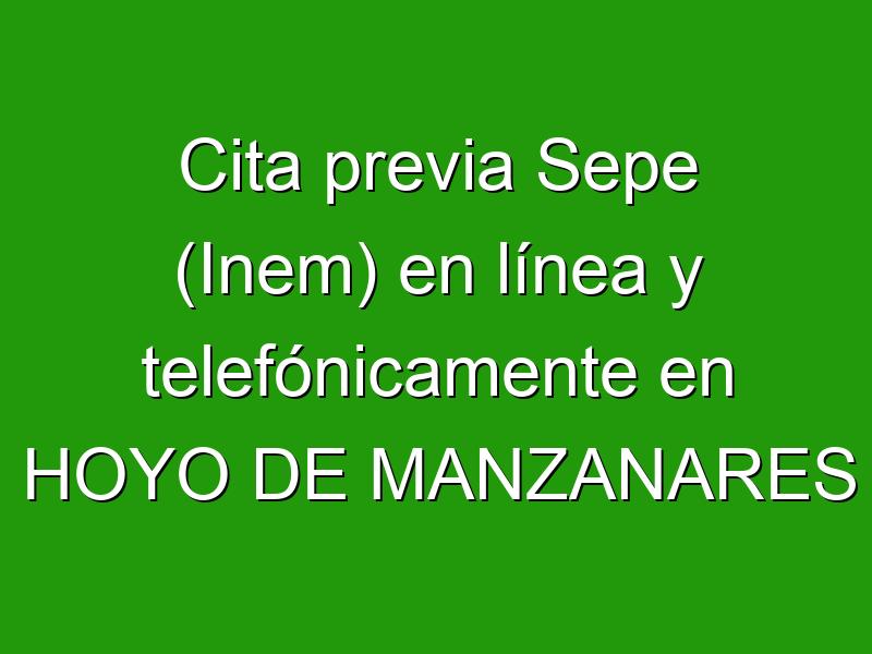 Cita previa Sepe (Inem) en línea y telefónicamente en HOYO DE MANZANARES
