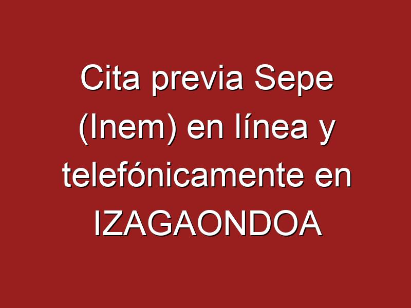 Cita previa Sepe (Inem) en línea y telefónicamente en IZAGAONDOA
