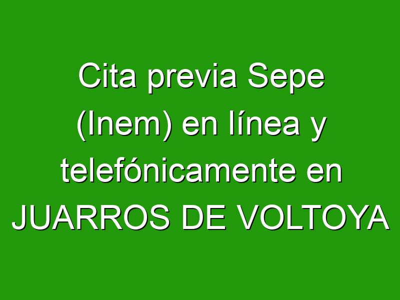Cita previa Sepe (Inem) en línea y telefónicamente en JUARROS DE VOLTOYA