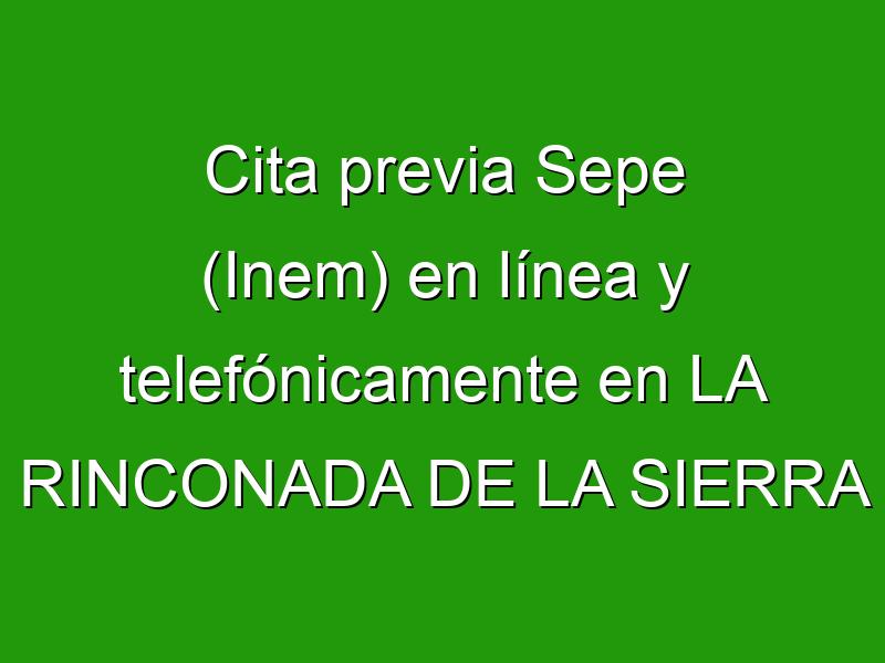 Cita previa Sepe (Inem) en línea y telefónicamente en LA RINCONADA DE LA SIERRA