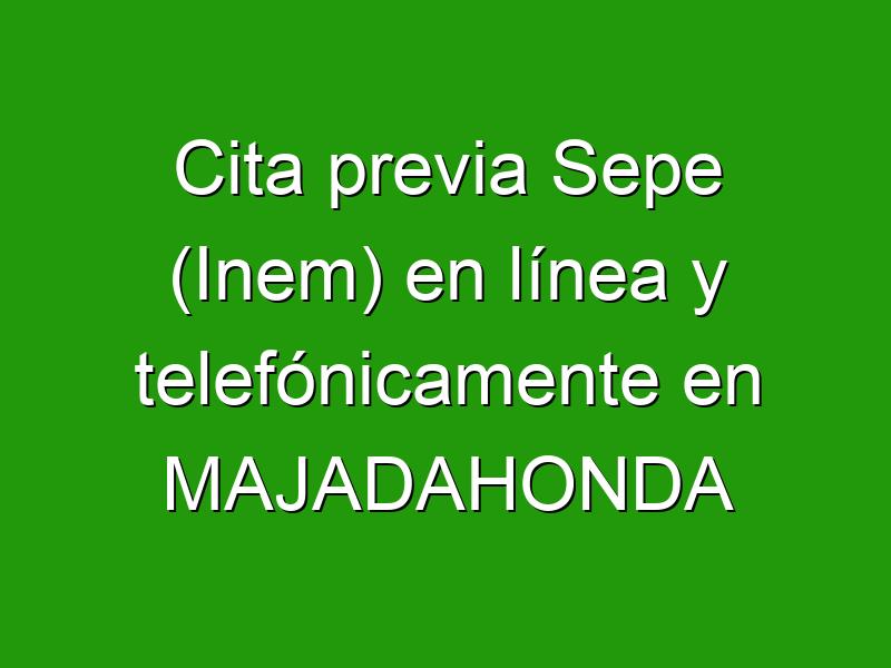 Cita previa Sepe (Inem) en línea y telefónicamente en MAJADAHONDA